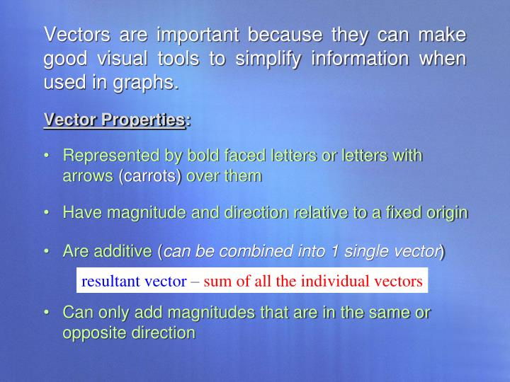 Vectors are important because they can make good visual tools to simplify information when used in graphs.