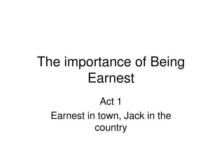 the importance of setting in jack The importance of being earnest (who is listed as john worthing in the cast list and jack since jack must maintain a high level of morality to set.