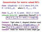 concentration for matrix valued rv s