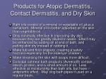 products for atopic dermatitis contact dermatitis and dry skin