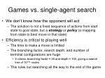 games vs single agent search