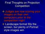 final thoughts on projection competition