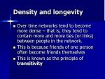 density and longevity
