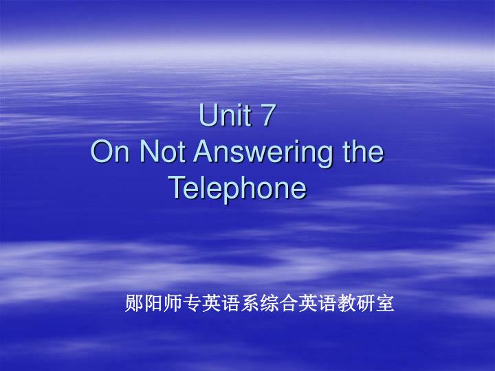 unit 7 on not answering the telephone n.