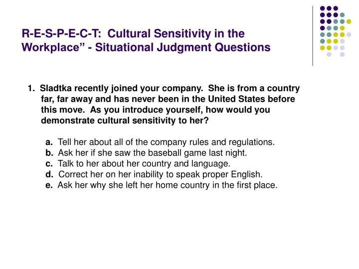 "R-E-S-P-E-C-T:  Cultural Sensitivity in the Workplace"" - Situational Judgment Questions"