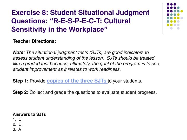 "Exercise 8: Student Situational Judgment Questions: ""R-E-S-P-E-C-T: Cultural Sensitivity in the Workplace"""