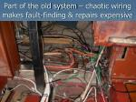 part of the old system chaotic wiring makes fault finding repairs expensive