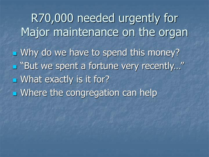 r70 000 needed urgently for major maintenance on the organ n.