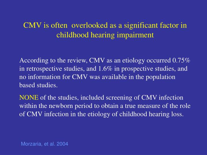 CMV is often  overlooked as a significant factor in childhood hearing impairment