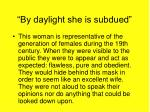 by daylight she is subdued