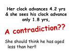 her clock advances 4 2 yrs she sees his clock advance only 1 8 yrs