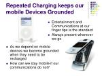 repeated charging keeps our mobile devices grounded