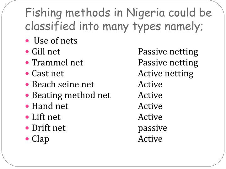 Fishing methods in Nigeria could be classified into many types namely;