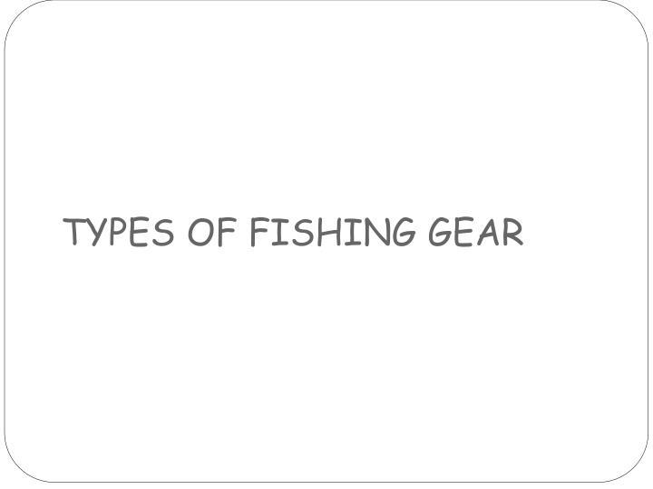 TYPES OF FISHING GEAR