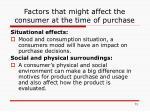 factors that might affect the consumer at the time of purchase