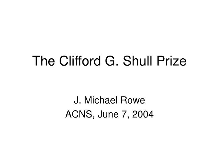 the clifford g shull prize n.