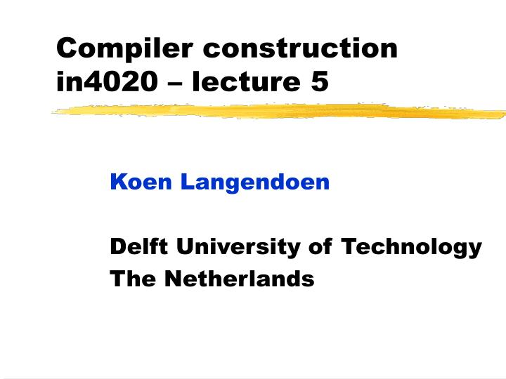 compiler construction in4020 lecture 5 n.