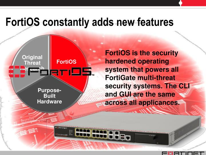 FortiOS constantly adds new features