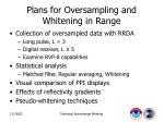 plans for oversampling and whitening in range