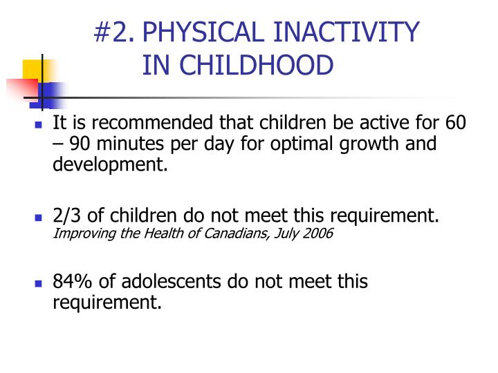 #2.PHYSICAL INACTIVITY      IN CHILDHOOD