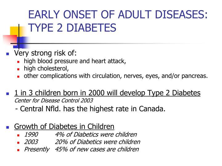EARLY ONSET OF ADULT DISEASES: TYPE 2 DIABETES