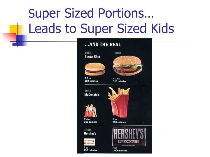 S uper sized portions leads to super sized kids