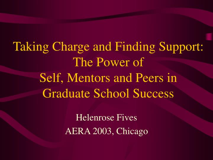 taking charge and finding support the power of self mentors and peers in graduate school success n.