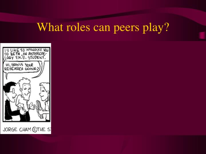 What roles can peers play?