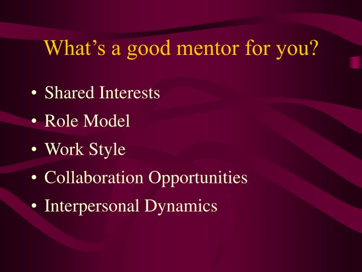 What's a good mentor for you?