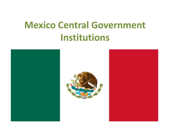 mexico central government institutions n.