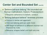 center set and bounded set cont d