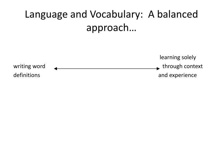 Language and Vocabulary:  A balanced approach…