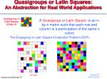 quasigroups or latin squares an abstraction for real world applications