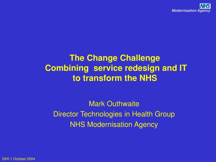 the change challenge combining service redesign and it to transform the nhs n.