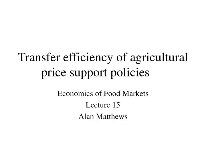 transfer efficiency of agricultural price support policies n.