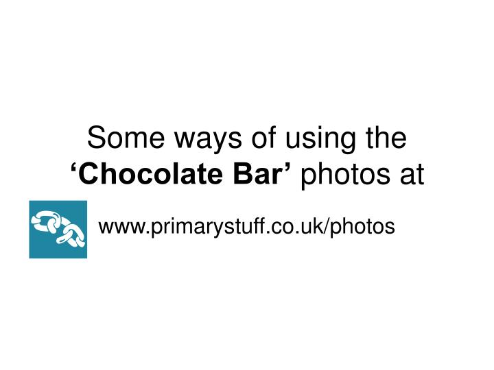 some ways of using the chocolate bar photos at n.