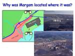why was margam located where it was