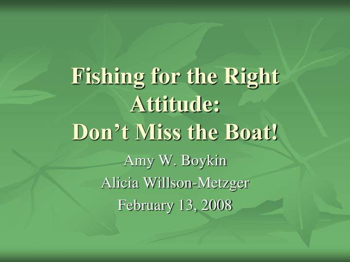 fishing for the right attitude don t miss the boat n.