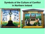 symbols of the culture of conflict in northern ireland