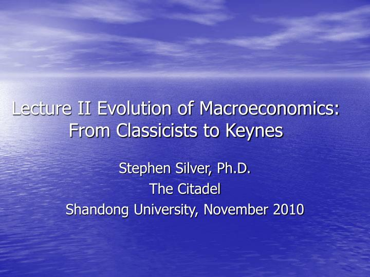 lecture ii evolution of macroeconomics from classicists to keynes n.