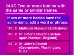 24 4c two or more bodies with the same or similar names