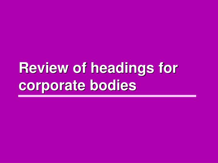 review of headings for corporate bodies n.