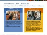 two new ccna curricula both prepare students for ccna certification and professional careers