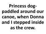 princess dog paddled around our canoe when donna and i stepped inside as the crew