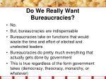 do we really want bureaucracies