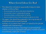 when good ideas go bad