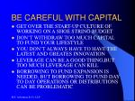 be careful with capital
