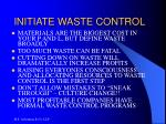 initiate waste control