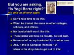 but you are asking is yogi berra right it s deja vu all over again