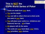 this is not the espn world series of poker